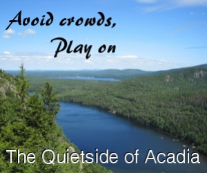 Play on the Quietside of Acadia : Enjoy great activities on the Quietside of Acadia. Visit AcadiaChamber.com